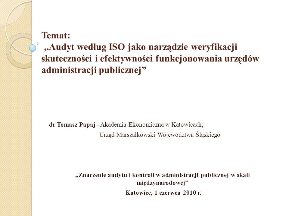 Temat:,,Audyt według ISO jako narządzie weryfikacji skuteczności i efektywności funkcjonowania urzędów administracji publicznej dr Tomasz Papaj - Akad