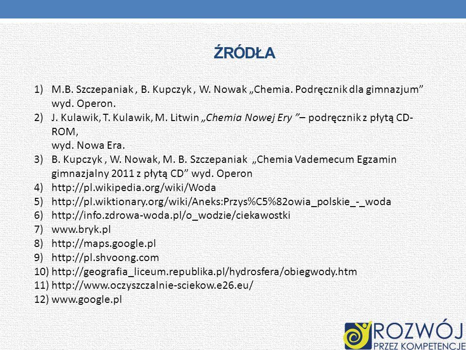 ŹRÓDŁA 1)M.B. Szczepaniak, B. Kupczyk, W. Nowak Chemia. Podręcznik dla gimnazjum wyd. Operon. 2)J. Kulawik, T. Kulawik, M. Litwin Chemia Nowej Ery – p