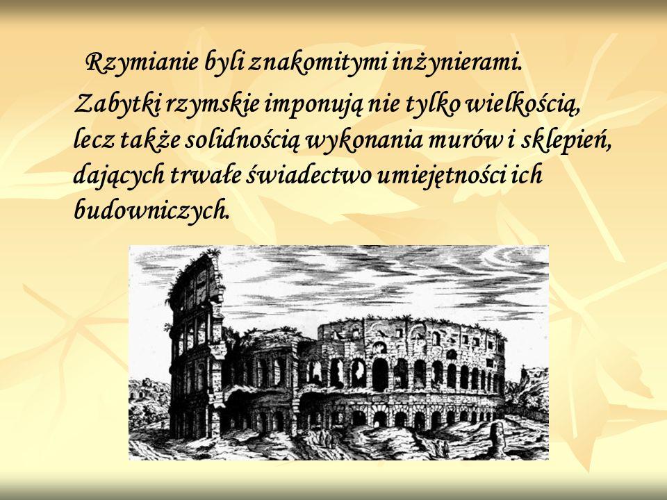 Rzymianie byli znakomitymi inżynierami.