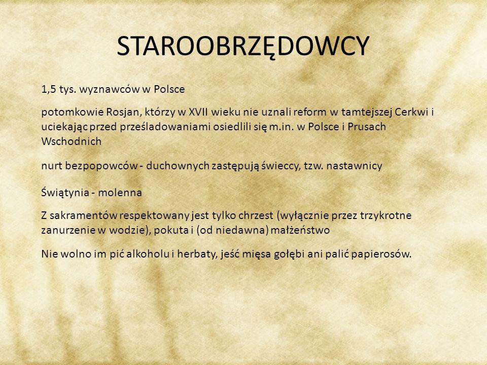 STAROOBRZĘDOWCY 1,5 tys. wyznawców w Polsce potomkowie Rosjan, którzy w XVII wieku nie uznali reform w tamtejszej Cerkwi i uciekając przed prześladowa