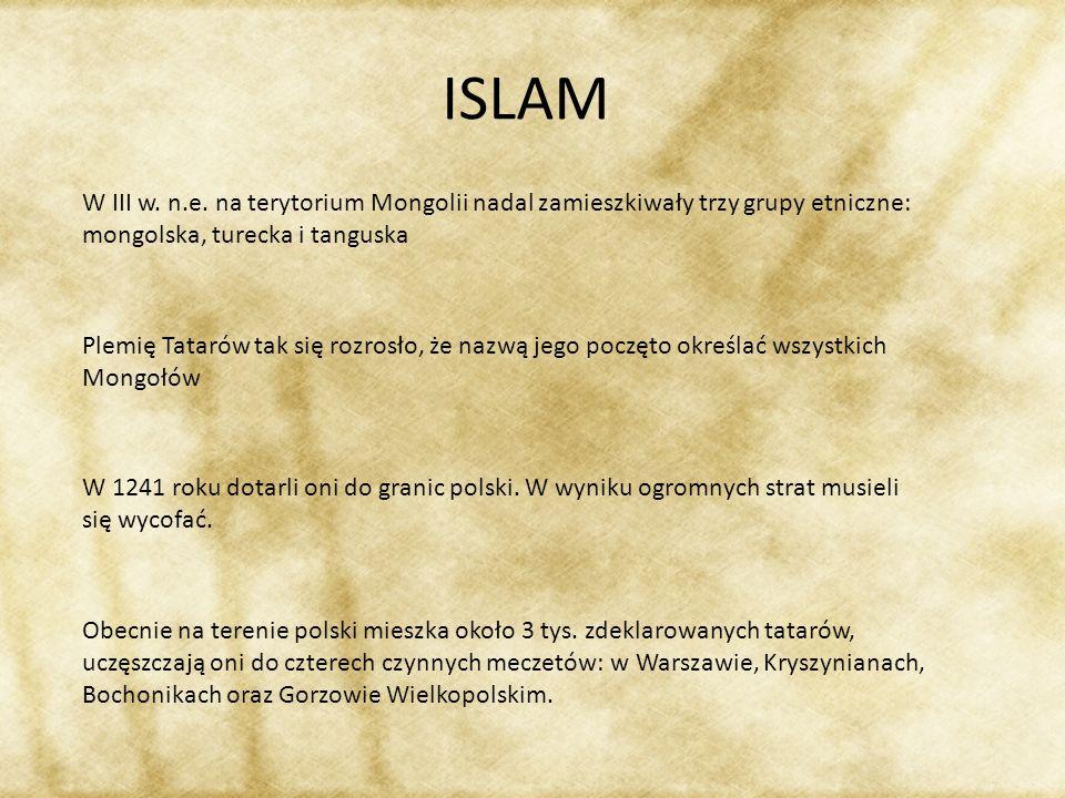 ISLAM Plemię Tatarów tak się rozrosło, że nazwą jego poczęto określać wszystkich Mongołów W III w. n.e. na terytorium Mongolii nadal zamieszkiwały trz