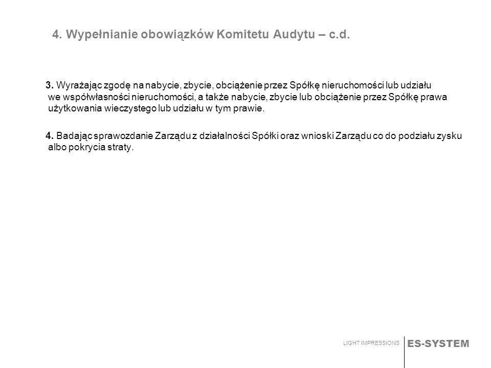 ES-SYSTEM LIGHT IMPRESSIONS 4. Wypełnianie obowiązków Komitetu Audytu – c.d. 3. Wyrażając zgodę na nabycie, zbycie, obciążenie przez Spółkę nieruchomo