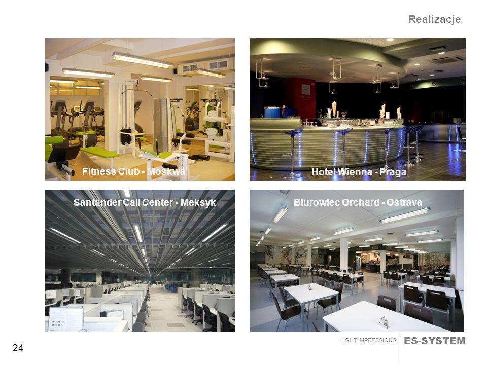 ES-SYSTEM LIGHT IMPRESSIONS 24 Realizacje Fitness Club - Moskwa Hotel Wienna - Praga Santander Call Center - MeksykBiurowiec Orchard - Ostrava