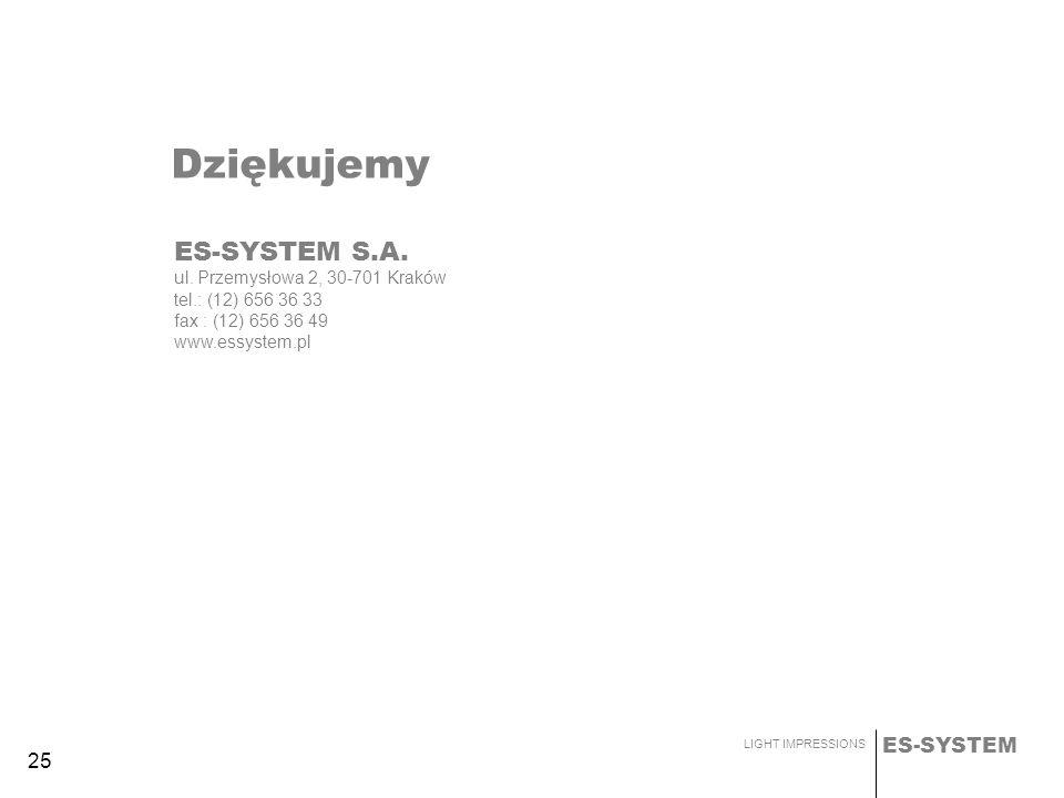 ES-SYSTEM LIGHT IMPRESSIONS 25 Dziękujemy ES-SYSTEM S.A. ul. Przemysłowa 2, 30-701 Kraków tel.: (12) 656 36 33 fax : (12) 656 36 49 www.essystem.pl