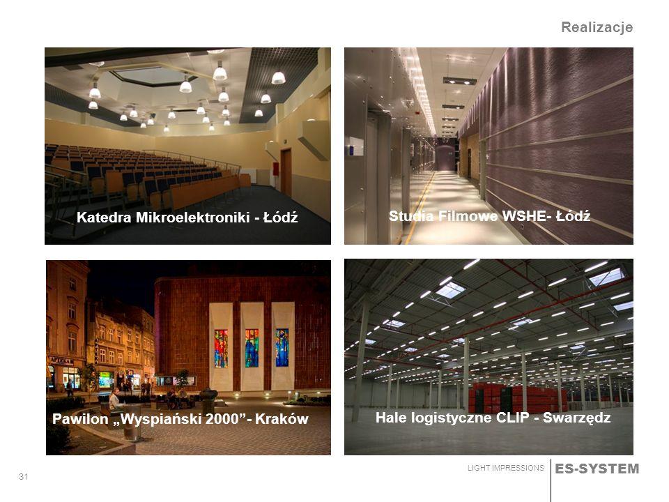 ES-SYSTEM LIGHT IMPRESSIONS 31 Realizacje Studia Filmowe WSHE- Łódź Hale logistyczne CLIP - Swarzędz Pawilon Wyspiański 2000- Kraków Katedra Mikroelek