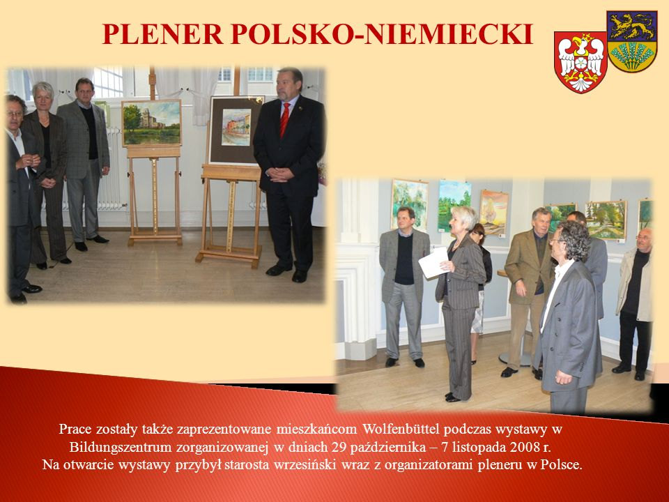 PLENER POLSKO-NIEMIECKI Prace zostały także zaprezentowane mieszkańcom Wolfenbüttel podczas wystawy w Bildungszentrum zorganizowanej w dniach 29 października – 7 listopada 2008 r.