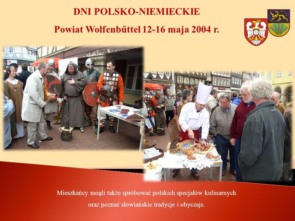 Mieszkańcy mogli także spróbować polskich specjałów kulinarnych oraz poznać słowiańskie tradycje i obyczaje. DNI POLSKO-NIEMIECKIE Powiat Wolfenbűttel