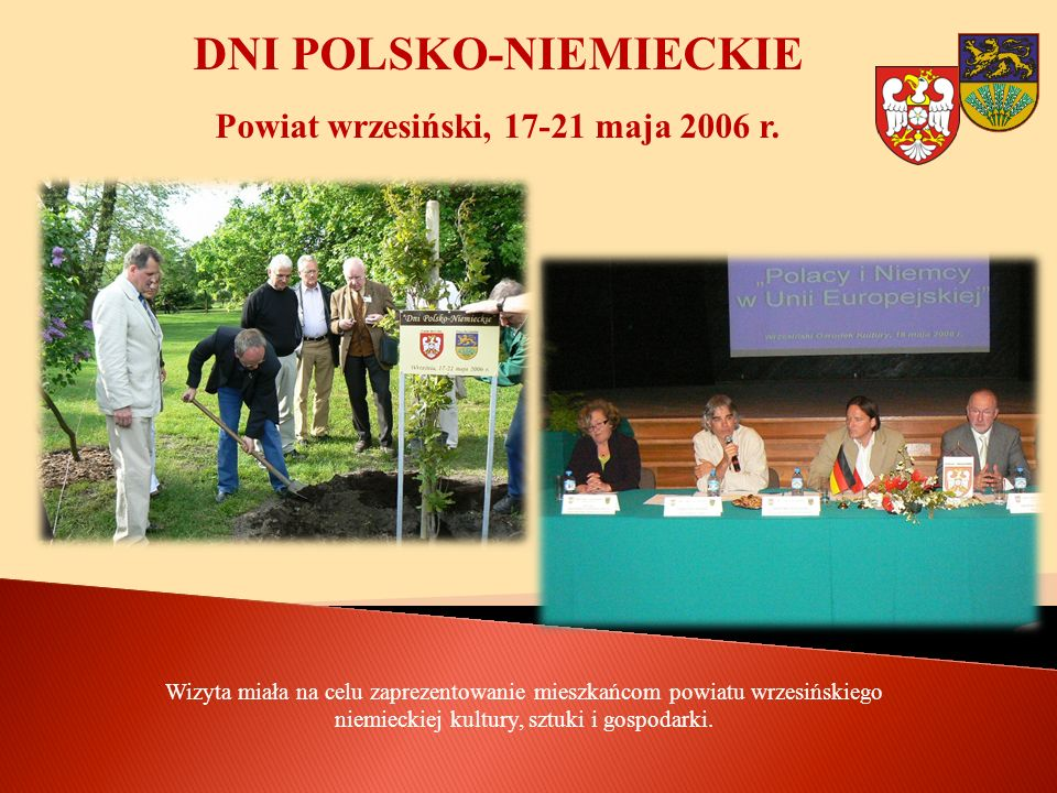 DNI POLSKO-NIEMIECKIE Powiat wrzesiński, 17-21 maja 2006 r. Wizyta miała na celu zaprezentowanie mieszkańcom powiatu wrzesińskiego niemieckiej kultury