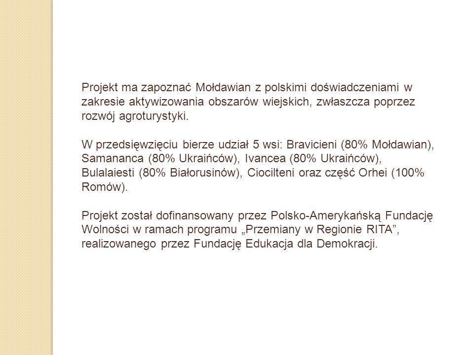 Projekt ma zapoznać Mołdawian z polskimi doświadczeniami w zakresie aktywizowania obszarów wiejskich, zwłaszcza poprzez rozwój agroturystyki.
