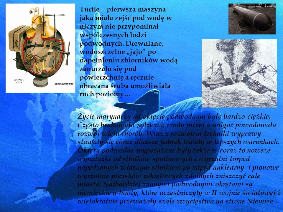Turtle – pierwsza maszyna jaka miała zejść pod wodę w niczym nie przypominał współczesnych łodzi podwodnych. Drewniane, wodoszczelne jajo po napełnien