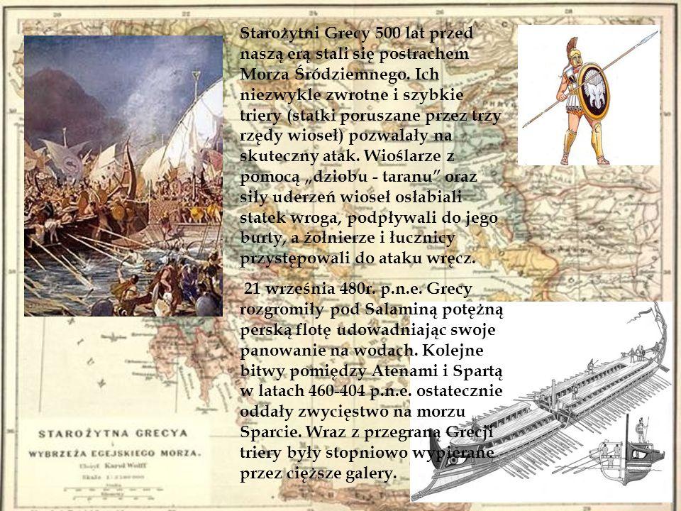 Starożytni Grecy 500 lat przed naszą erą stali się postrachem Morza Śródziemnego. Ich niezwykle zwrotne i szybkie triery (statki poruszane przez trzy
