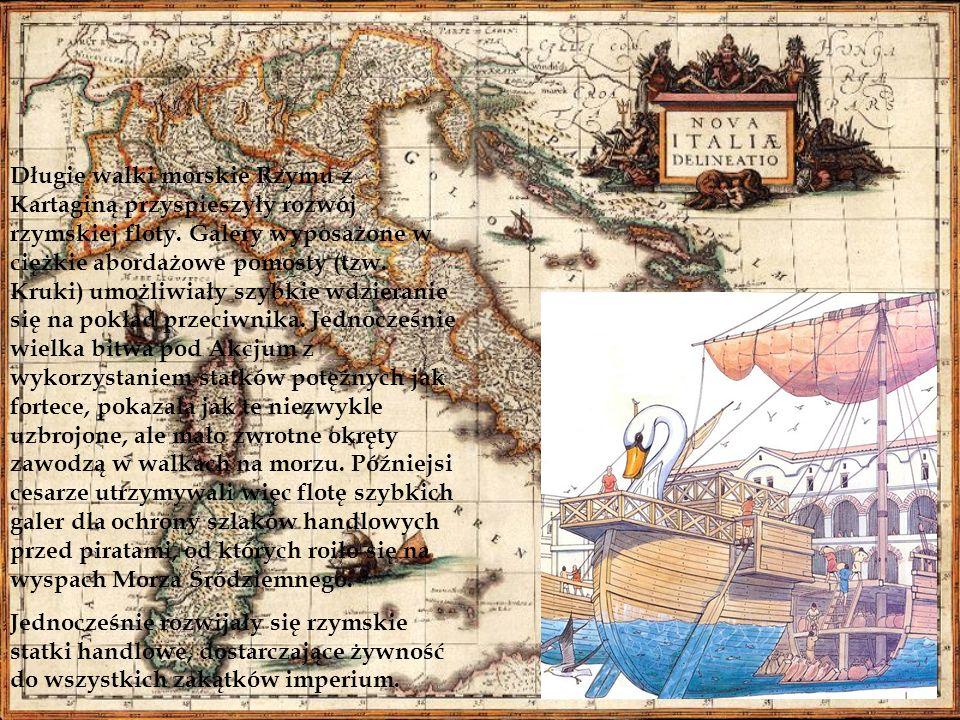 Długie walki morskie Rzymu z Kartaginą przyspieszyły rozwój rzymskiej floty. Galery wyposażone w ciężkie abordażowe pomosty (tzw. Kruki) umożliwiały s