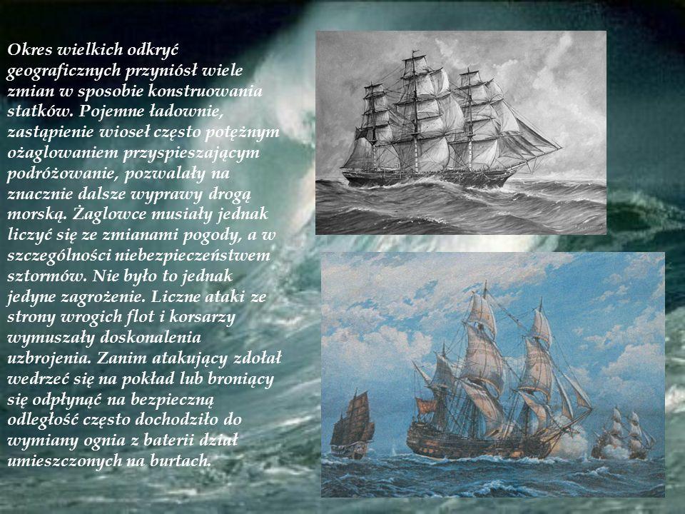 Okres wielkich odkryć geograficznych przyniósł wiele zmian w sposobie konstruowania statków. Pojemne ładownie, zastąpienie wioseł często potężnym ożag