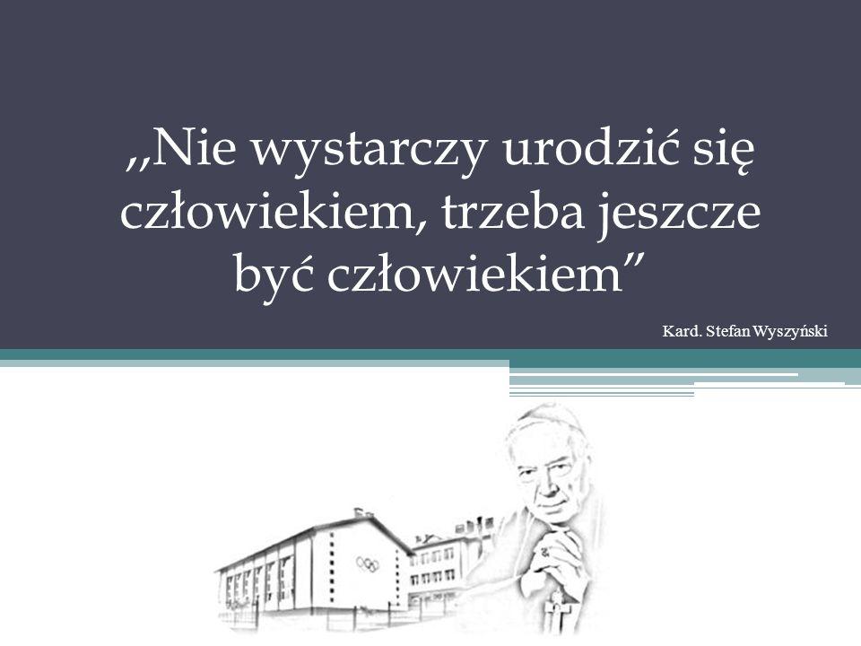 ,,Nie wystarczy urodzić się człowiekiem, trzeba jeszcze być człowiekiem Kard. Stefan Wyszyński