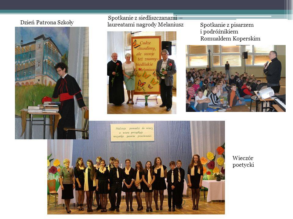 Dzień Patrona Szkoły Spotkanie z siedliszczanami – laureatami nagrody Melaniusz Spotkanie z pisarzem i podróżnikiem Romualdem Koperskim Wieczór poetyc