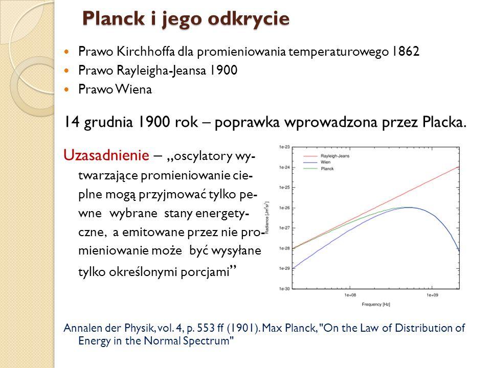Planck i jego odkrycie Prawo Kirchhoffa dla promieniowania temperaturowego 1862 Prawo Rayleigha-Jeansa 1900 Prawo Wiena 14 grudnia 1900 rok – poprawka