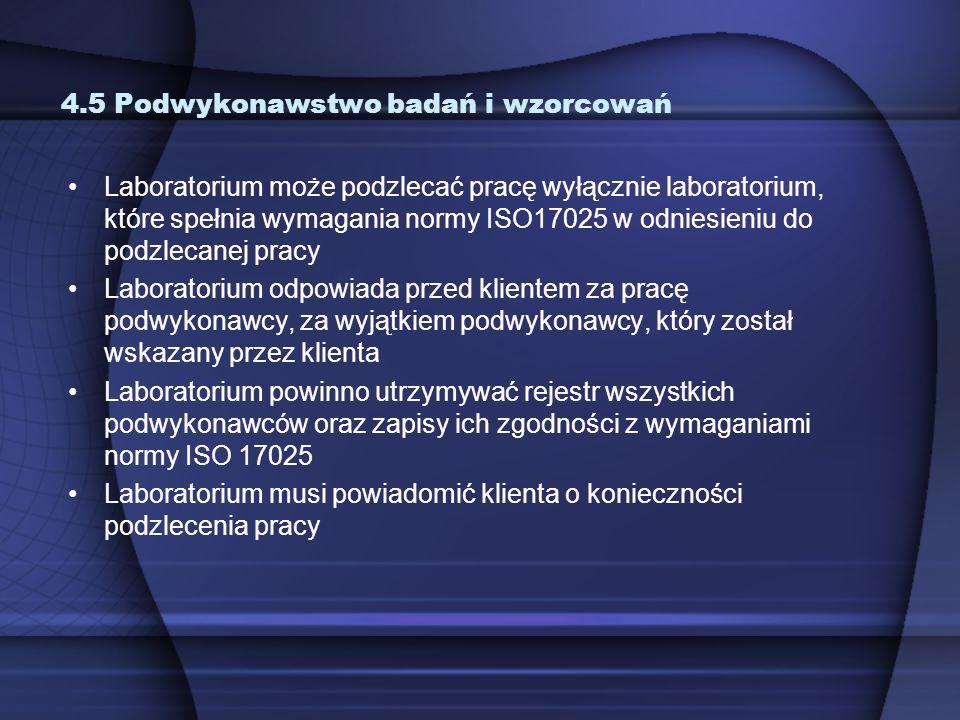 4.5 Podwykonawstwo badań i wzorcowań Laboratorium może podzlecać pracę wyłącznie laboratorium, które spełnia wymagania normy ISO17025 w odniesieniu do