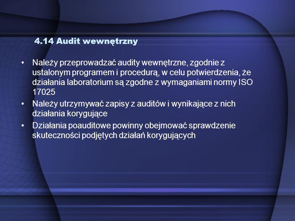 4.14 Audit wewnętrzny Należy przeprowadzać audity wewnętrzne, zgodnie z ustalonym programem i procedurą, w celu potwierdzenia, że działania laboratori