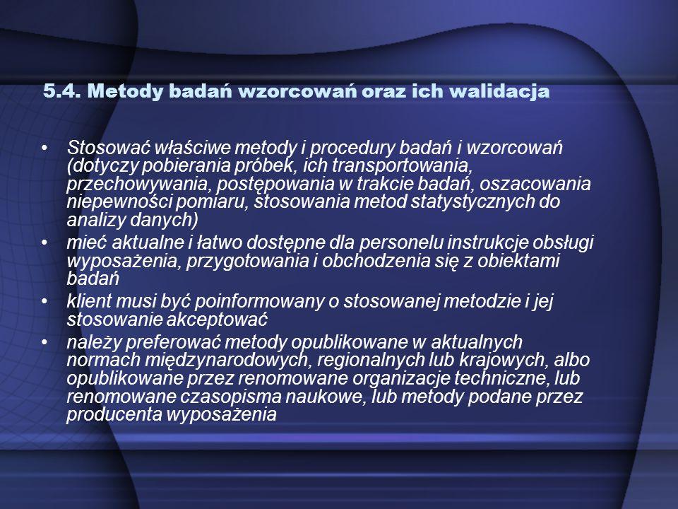 5.4. Metody badań wzorcowań oraz ich walidacja Stosować właściwe metody i procedury badań i wzorcowań (dotyczy pobierania próbek, ich transportowania,