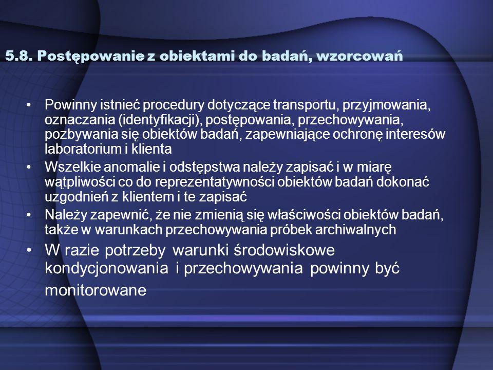 5.8. Postępowanie z obiektami do badań, wzorcowań Powinny istnieć procedury dotyczące transportu, przyjmowania, oznaczania (identyfikacji), postępowan