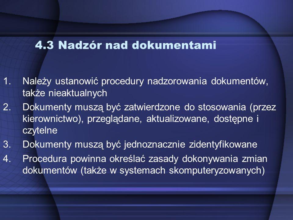 4.3 Nadzór nad dokumentami 1.Należy ustanowić procedury nadzorowania dokumentów, także nieaktualnych 2.Dokumenty muszą być zatwierdzone do stosowania