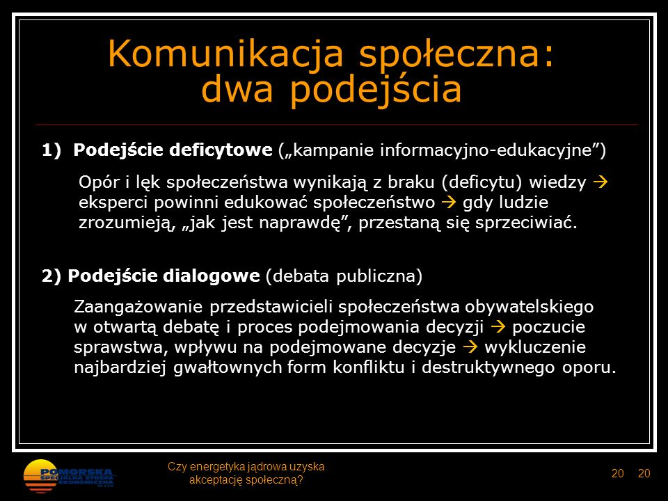 Komunikacja społeczna: dwa podejścia 1) Podejście deficytowe (kampanie informacyjno-edukacyjne) Opór i lęk społeczeństwa wynikają z braku (deficytu) w