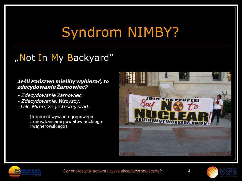 Syndrom NIMBY? Not In My Backyard Jeśli Państwo mieliby wybierać, to zdecydowanie Żarnowiec? - Zdecydowanie Żarnowiec. - Zdecydowanie. Wszyscy. -Tak.