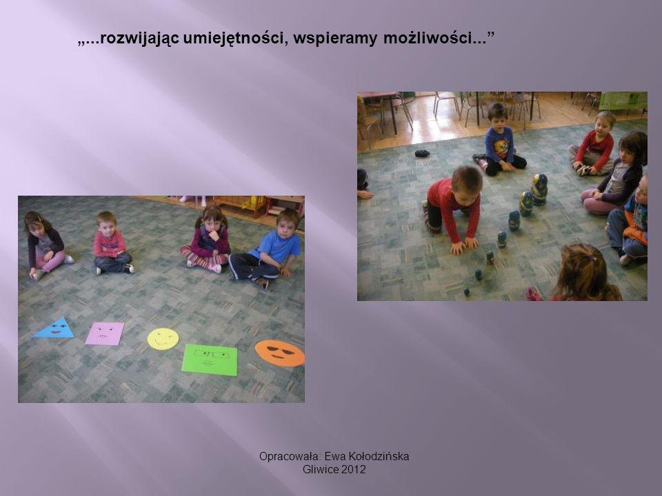 ...rozwijając umiejętności, wspieramy możliwości... Opracowała: Ewa Kołodzińska Gliwice 2012