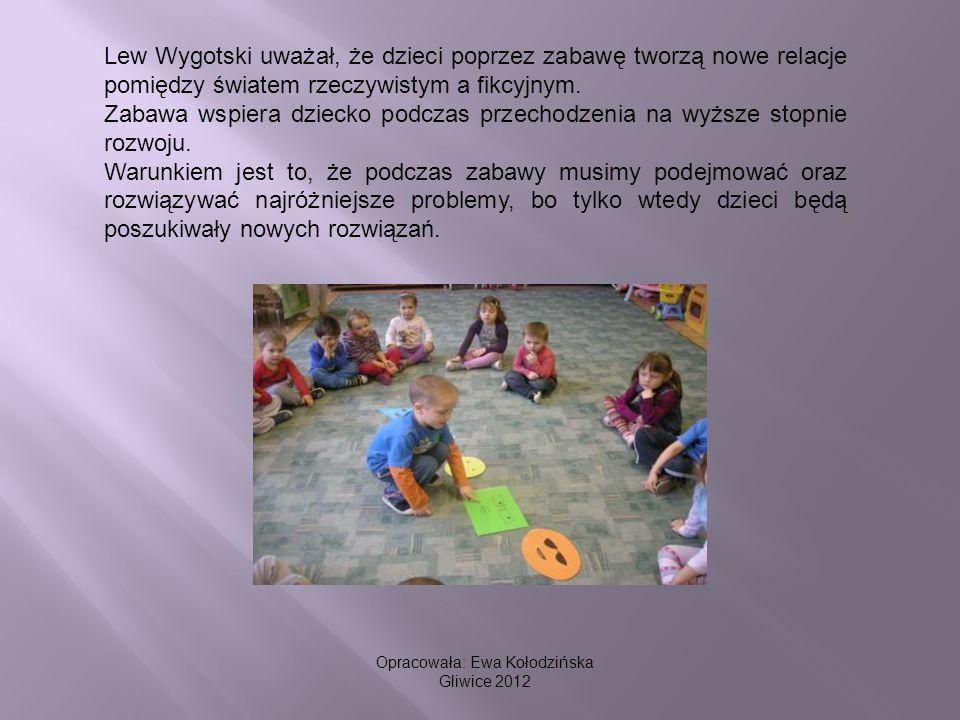 Opracowała: Ewa Kołodzińska Gliwice 2012 Lew Wygotski uważał, że dzieci poprzez zabawę tworzą nowe relacje pomiędzy światem rzeczywistym a fikcyjnym.