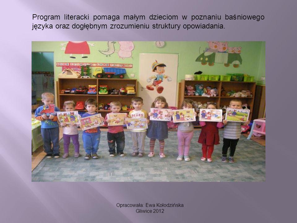 Program literacki pomaga małym dzieciom w poznaniu baśniowego języka oraz dogłębnym zrozumieniu struktury opowiadania. Opracowała: Ewa Kołodzińska Gli