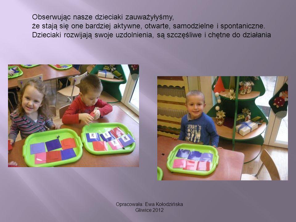 Opracowała: Ewa Kołodzińska Gliwice 2012 Obserwując nasze dzieciaki zauważyłyśmy, że stają się one bardziej aktywne, otwarte, samodzielne i spontanicz