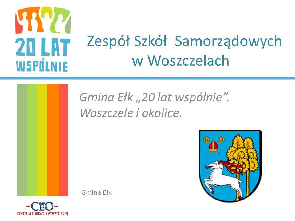 Zespół Szkół Samorządowych w Woszczelach Gmina Ełk 20 lat wspólnie. Woszczele i okolice. Gmina Ełk
