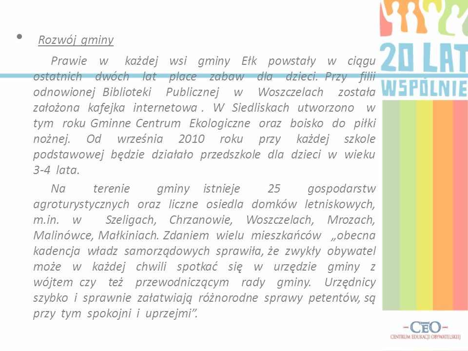 Rozwój gminy Prawie w każdej wsi gminy Ełk powstały w ciągu ostatnich dwóch lat place zabaw dla dzieci.