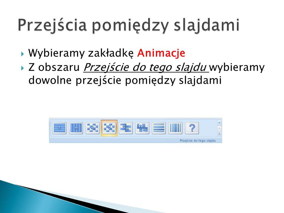 Wybieramy zakładkę Animacje Z obszaru Przejście do tego slajdu wybieramy dowolne przejście pomiędzy slajdami