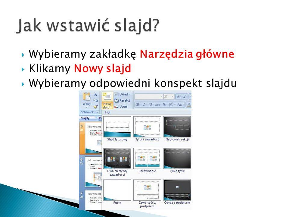 Wybieramy zakładkę Narzędzia główne Klikamy Nowy slajd Wybieramy odpowiedni konspekt slajdu