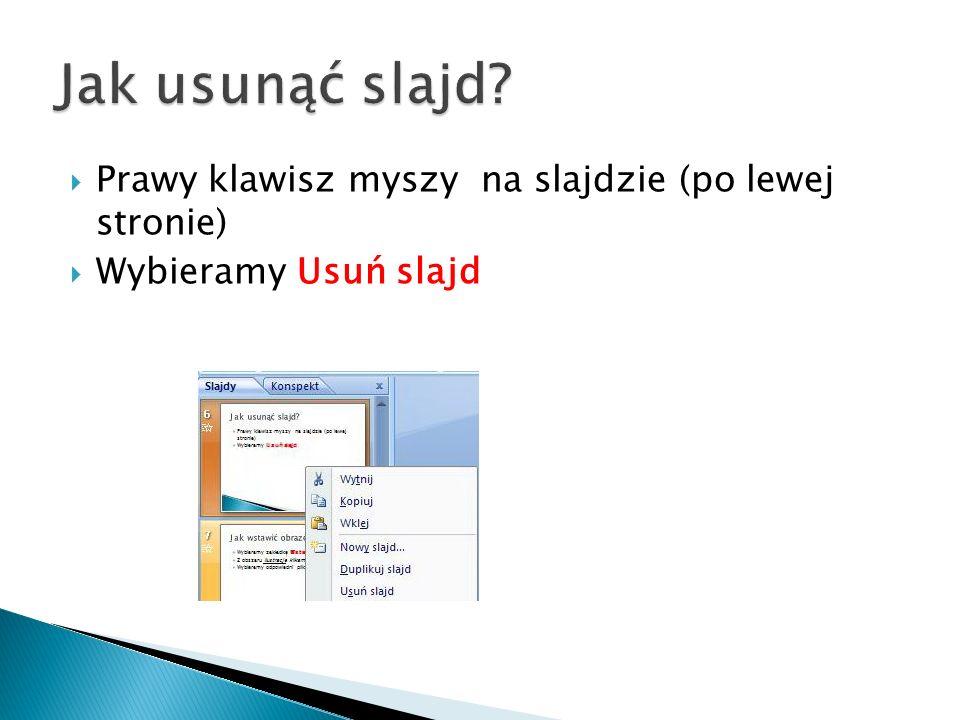 Prawy klawisz myszy na slajdzie (po lewej stronie) Wybieramy Usuń slajd