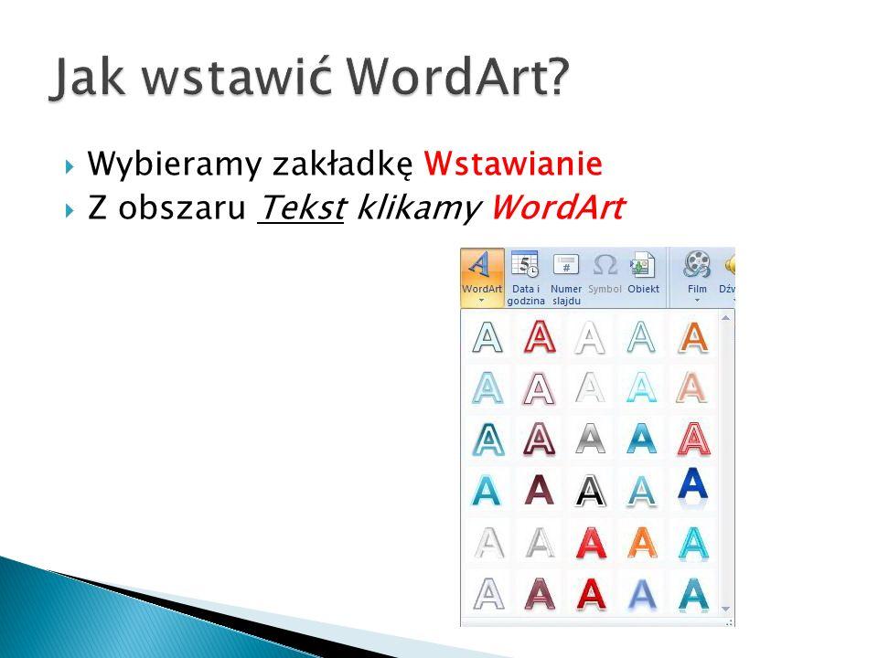Wybieramy zakładkę Wstawianie Z obszaru Tekst klikamy WordArt