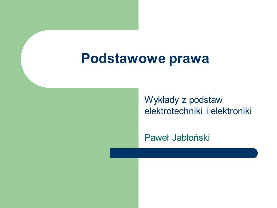 Paweł Jabłoński, Podstawy elektrotechniki i elektroniki 2 Na tym wykładzie Cel: określenie podstawowych praw dla obwodów elektrycznych prądu stałego i sposobu analizy obwodów nierozgałęzionych.
