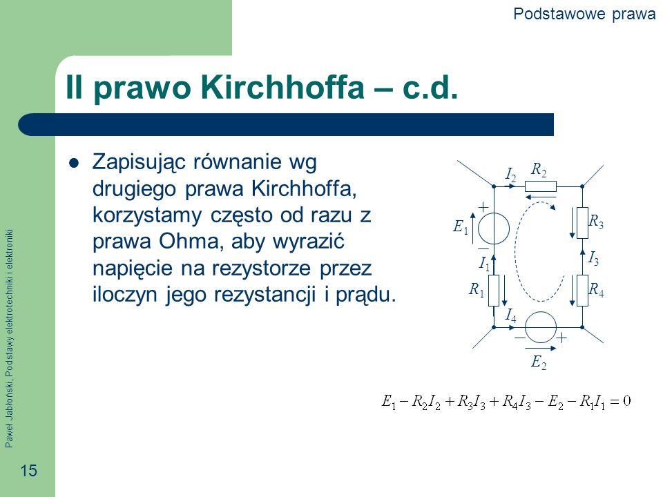 Paweł Jabłoński, Podstawy elektrotechniki i elektroniki 15 II prawo Kirchhoffa – c.d. Zapisując równanie wg drugiego prawa Kirchhoffa, korzystamy częs