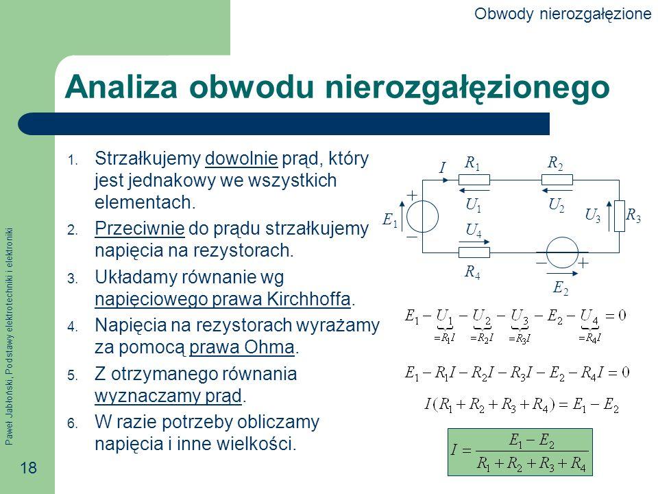 Paweł Jabłoński, Podstawy elektrotechniki i elektroniki 18 Analiza obwodu nierozgałęzionego 1. Strzałkujemy dowolnie prąd, który jest jednakowy we wsz