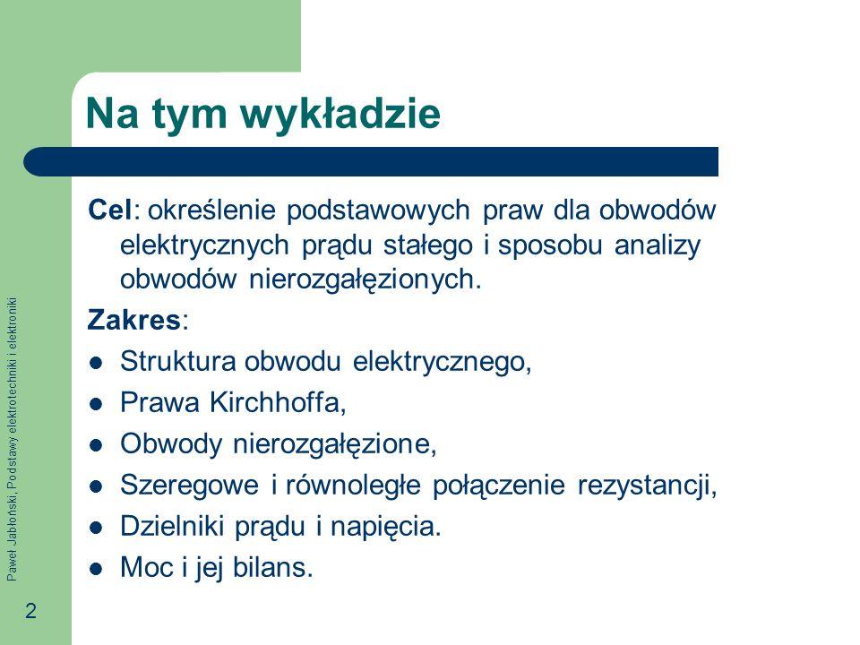 Paweł Jabłoński, Podstawy elektrotechniki i elektroniki 2 Na tym wykładzie Cel: określenie podstawowych praw dla obwodów elektrycznych prądu stałego i