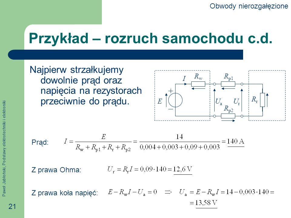 Paweł Jabłoński, Podstawy elektrotechniki i elektroniki 21 Przykład – rozruch samochodu c.d. Najpierw strzałkujemy dowolnie prąd oraz napięcia na rezy