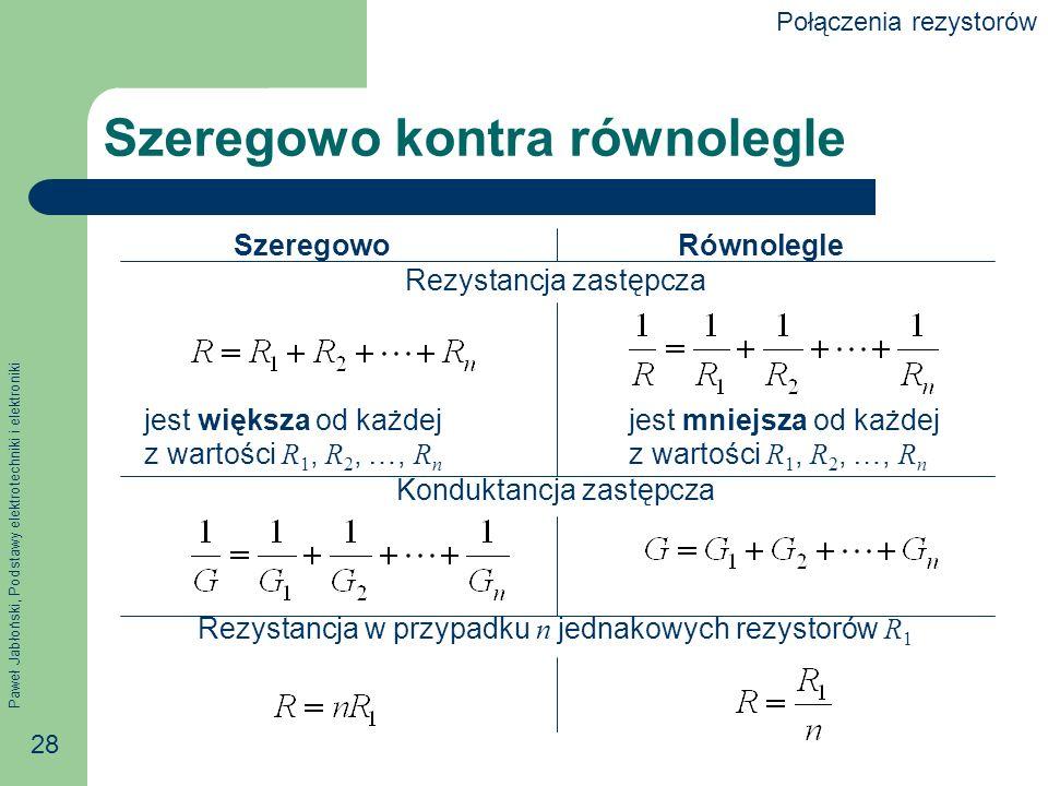 Paweł Jabłoński, Podstawy elektrotechniki i elektroniki 28 Szeregowo kontra równolegle Szeregowo Równolegle Rezystancja zastępcza jest większa od każd