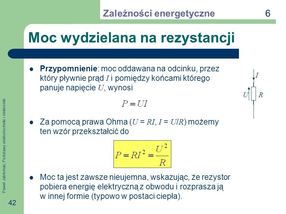 Paweł Jabłoński, Podstawy elektrotechniki i elektroniki 42 Moc wydzielana na rezystancji Przypomnienie: moc oddawana na odcinku, przez który pływnie p