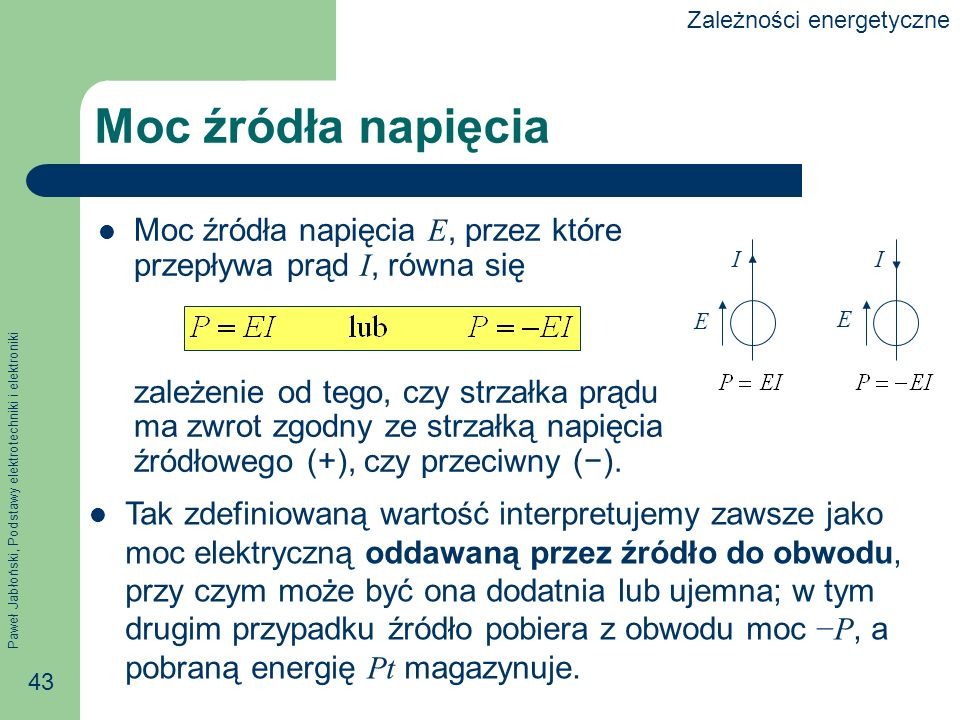 Paweł Jabłoński, Podstawy elektrotechniki i elektroniki 43 Moc źródła napięcia Moc źródła napięcia E, przez które przepływa prąd I, równa się zależeni