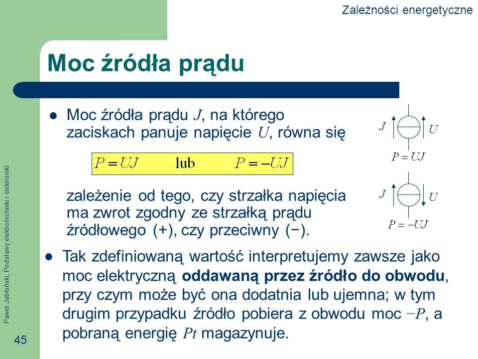 Paweł Jabłoński, Podstawy elektrotechniki i elektroniki 45 Moc źródła prądu Moc źródła prądu J, na którego zaciskach panuje napięcie U, równa się zale