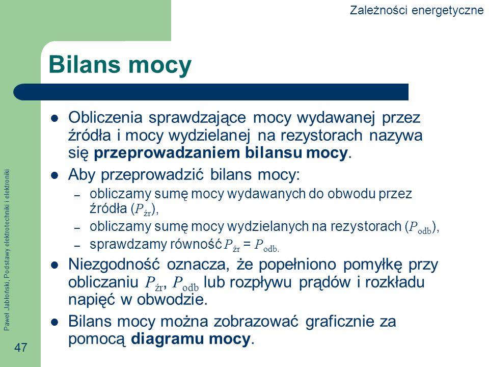 Paweł Jabłoński, Podstawy elektrotechniki i elektroniki 47 Bilans mocy Obliczenia sprawdzające mocy wydawanej przez źródła i mocy wydzielanej na rezys