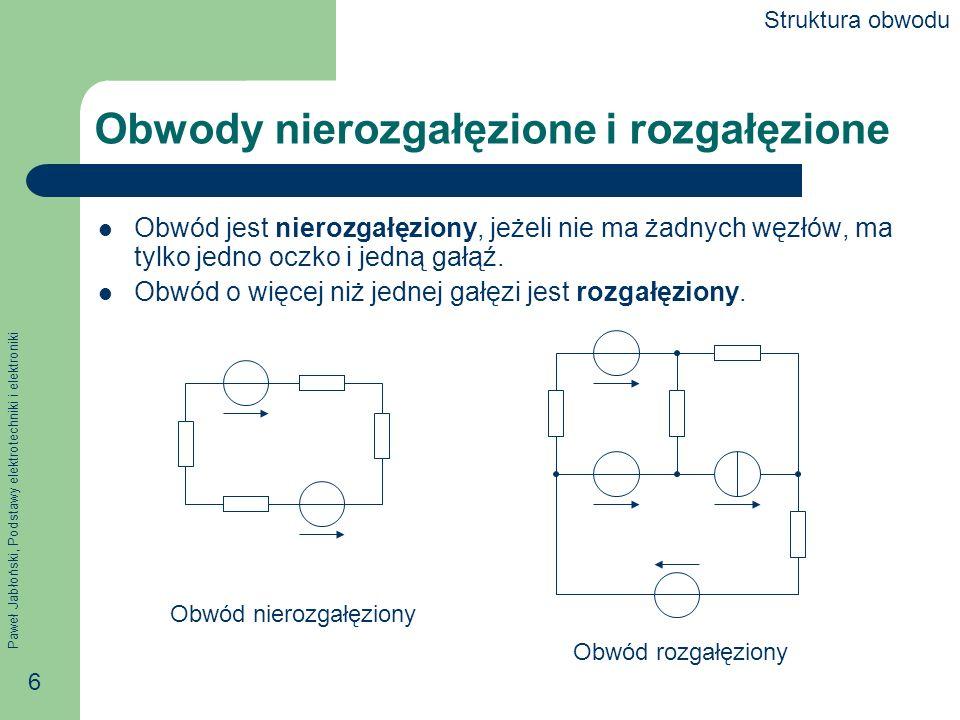 Paweł Jabłoński, Podstawy elektrotechniki i elektroniki 17 Obwód nierozgałęziony Obwód nierozgałęziony zawiera tylko jedną gałąź, jedno oczko i żadnych węzłów.