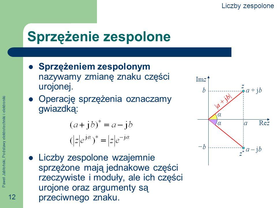 Paweł Jabłoński, Podstawy elektrotechniki i elektroniki 12 Sprzężenie zespolone Sprzężeniem zespolonym nazywamy zmianę znaku części urojonej. Operację