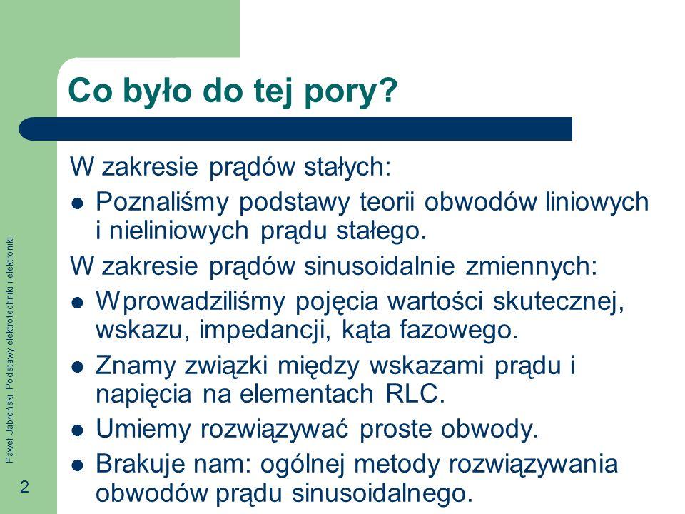 Paweł Jabłoński, Podstawy elektrotechniki i elektroniki 63 Twierdzenie Thevenina Dwójnik aktywny można zastąpić rzeczywistym źródłem napięcia ( E 0, Z w ).